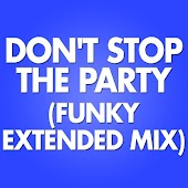 Don't Stop the Party (Funky Extended Mix)