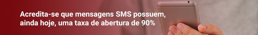 Acredita-se que mensagens SMS possuem, ainda hoje, uma taxa de abertura de 90%