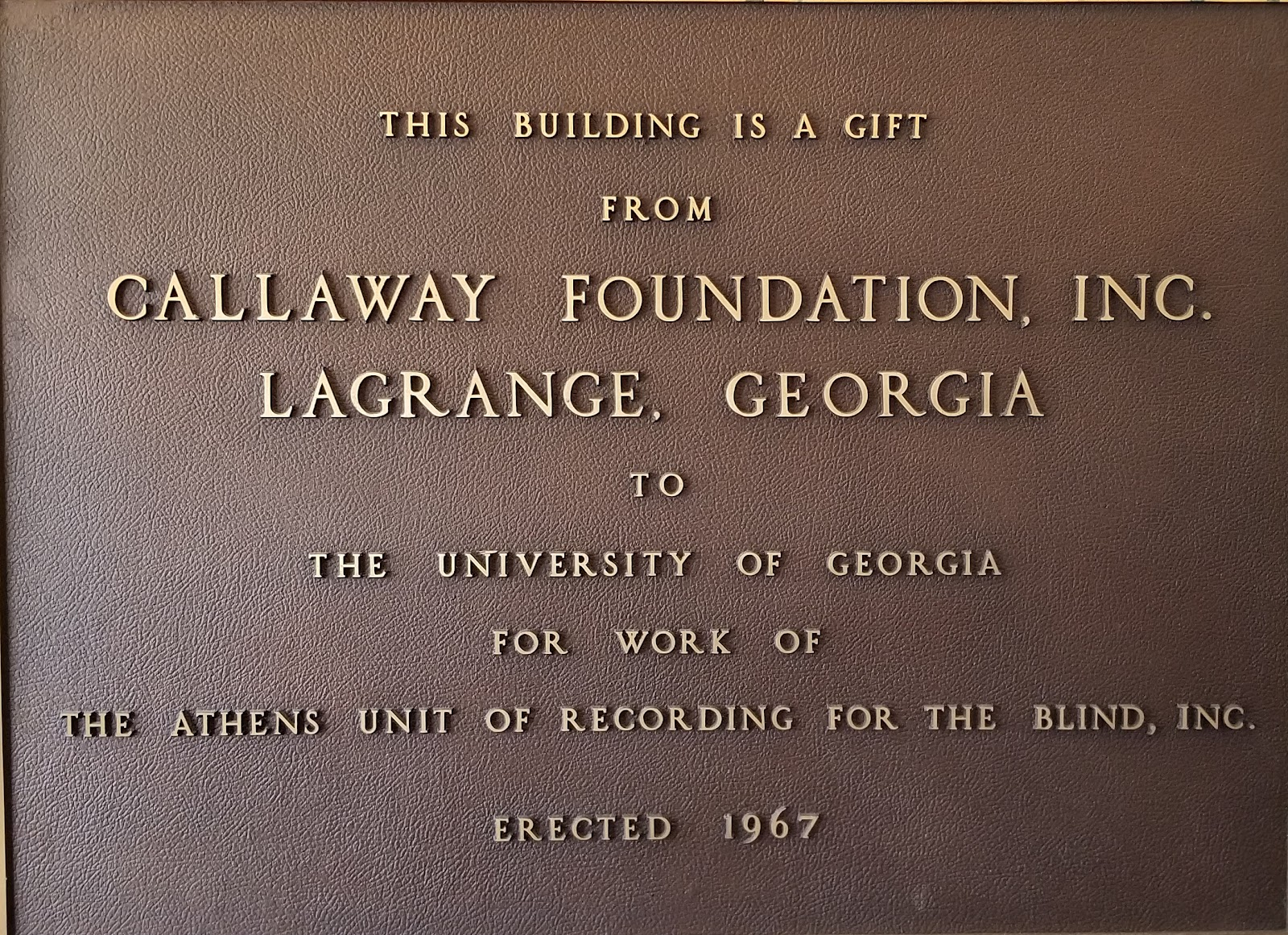 Plaque with text:  This building is a gift from Callaway Foundation, Inc. LaGrange, Georgia  to the University of Georgia for work of The Athens Unit of Recording for the Blind, Inc. Erected 1967.