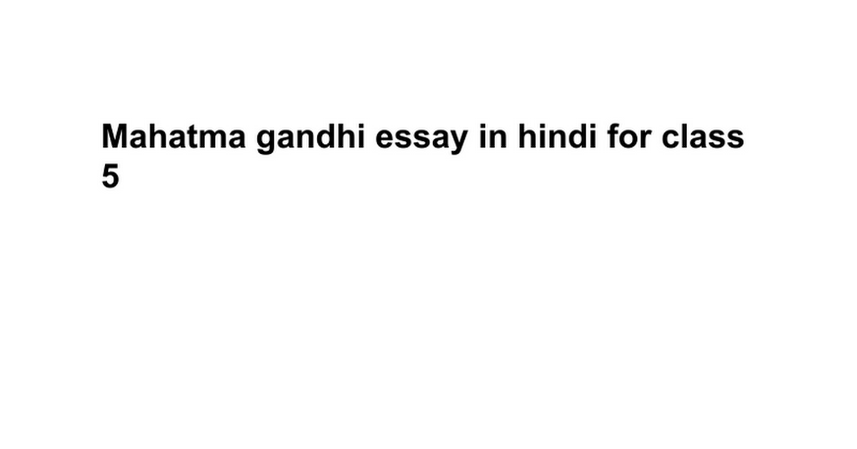 mahatma gandhi essay in hindi for class google docs