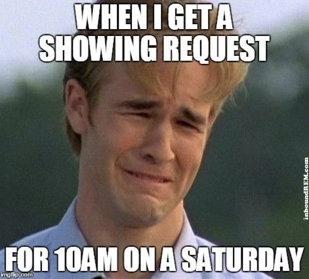 When i get a showing request for 10am on a Saturday for real estate memes