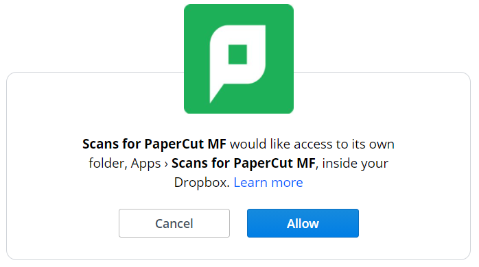 """Pop-up: """"Scans for PaperCut MF would like access to its own folder, Apps>Scans for PaperCut MF, inside your Dropbox. Learn more."""" With a Cancel and an Allow button"""