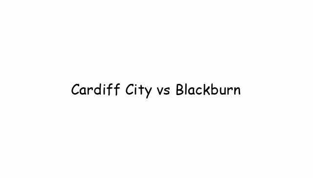 Cardiff City vs Blackburn