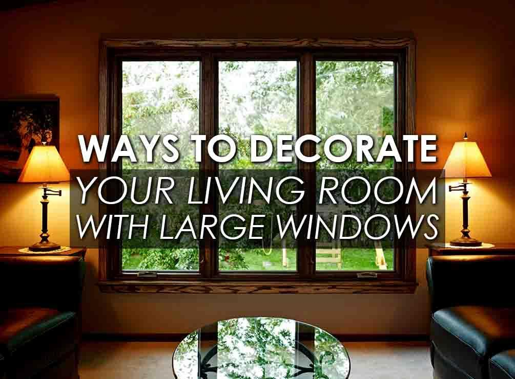 Ways to Decorate Your Living Room with Large Windows ...