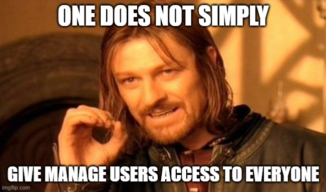 one does not simply give manage users access to everyone