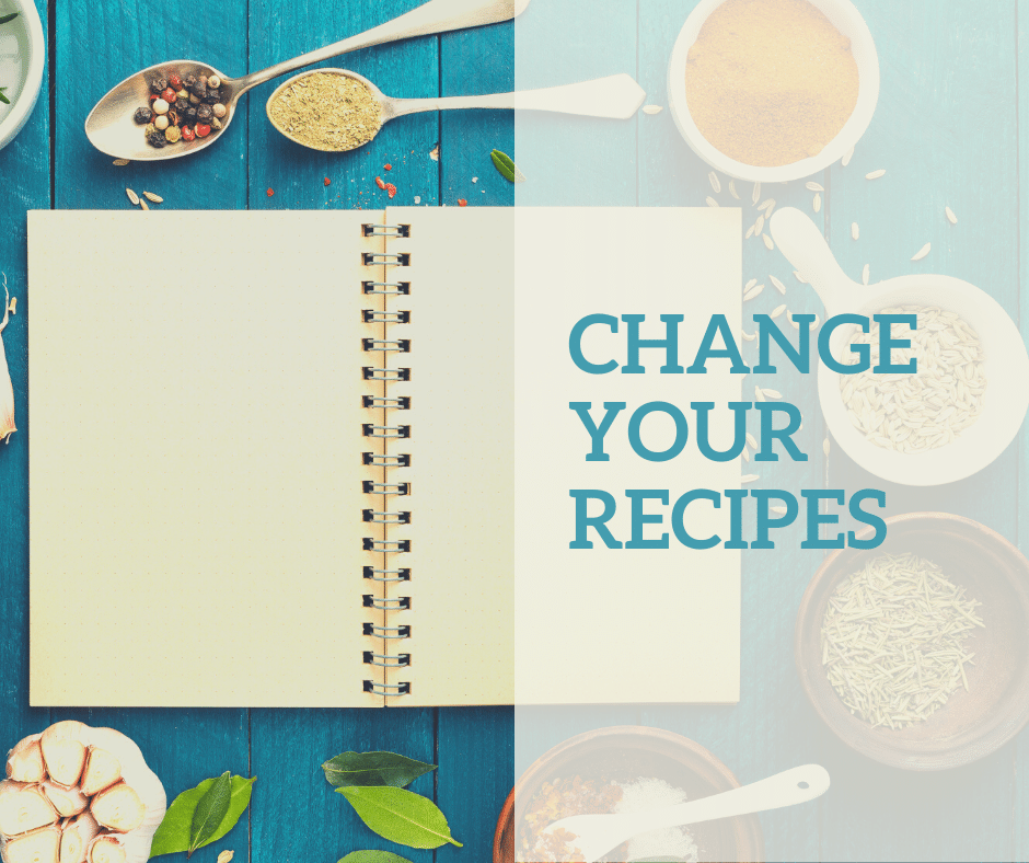Change your recipes
