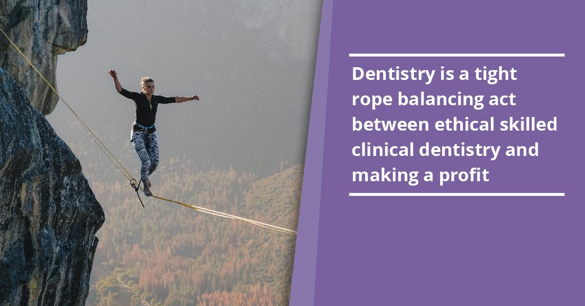 Dentistry is a tight rope balancing act between ethical skilled clinical dentistry and making a profit_a).jpg