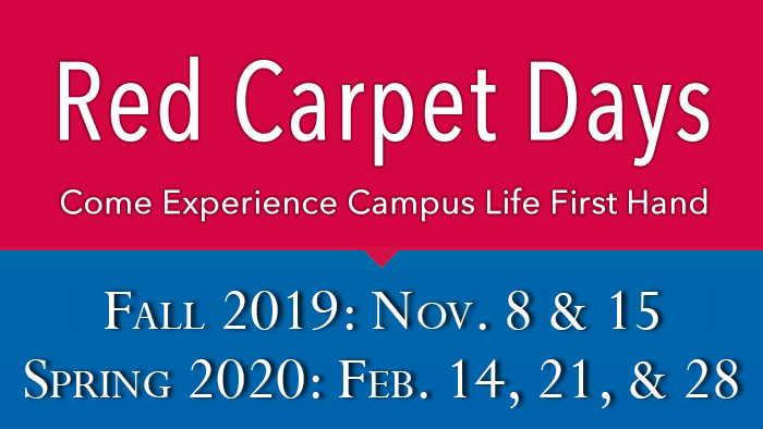 Red Carpet Days: Come experience campus life first hand: Fall 2019: November 8 & 15; Spring 2020: February 14, 21 & 28