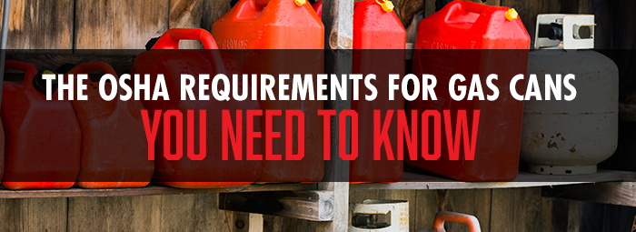 Make Sure You Know These OSHA Requirements for Gas Can Storage