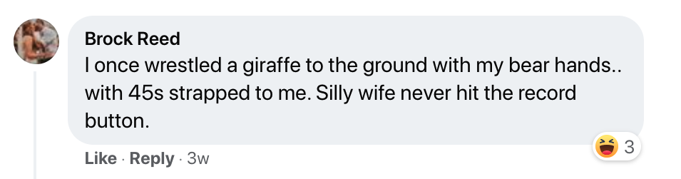 """A screenshot of a Facebook comment saying, """"I once wrestled a giraffe to the ground with my bare hands... with 45s strapped to me. Silly wife never hit the record button."""""""