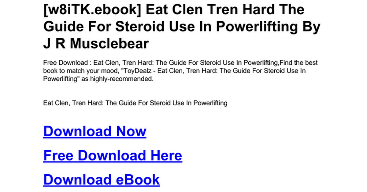 eat clen tren hard the guide for steroid use in powerlifting english edition