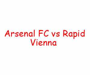 Arsenal FC vs Rapid Vienna