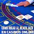 Cómo jugar al blackjack en casinos virtuales
