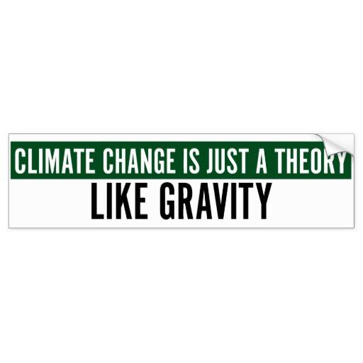 Climate Change Is Just A Theory, Like Gravity Bumper Sticker