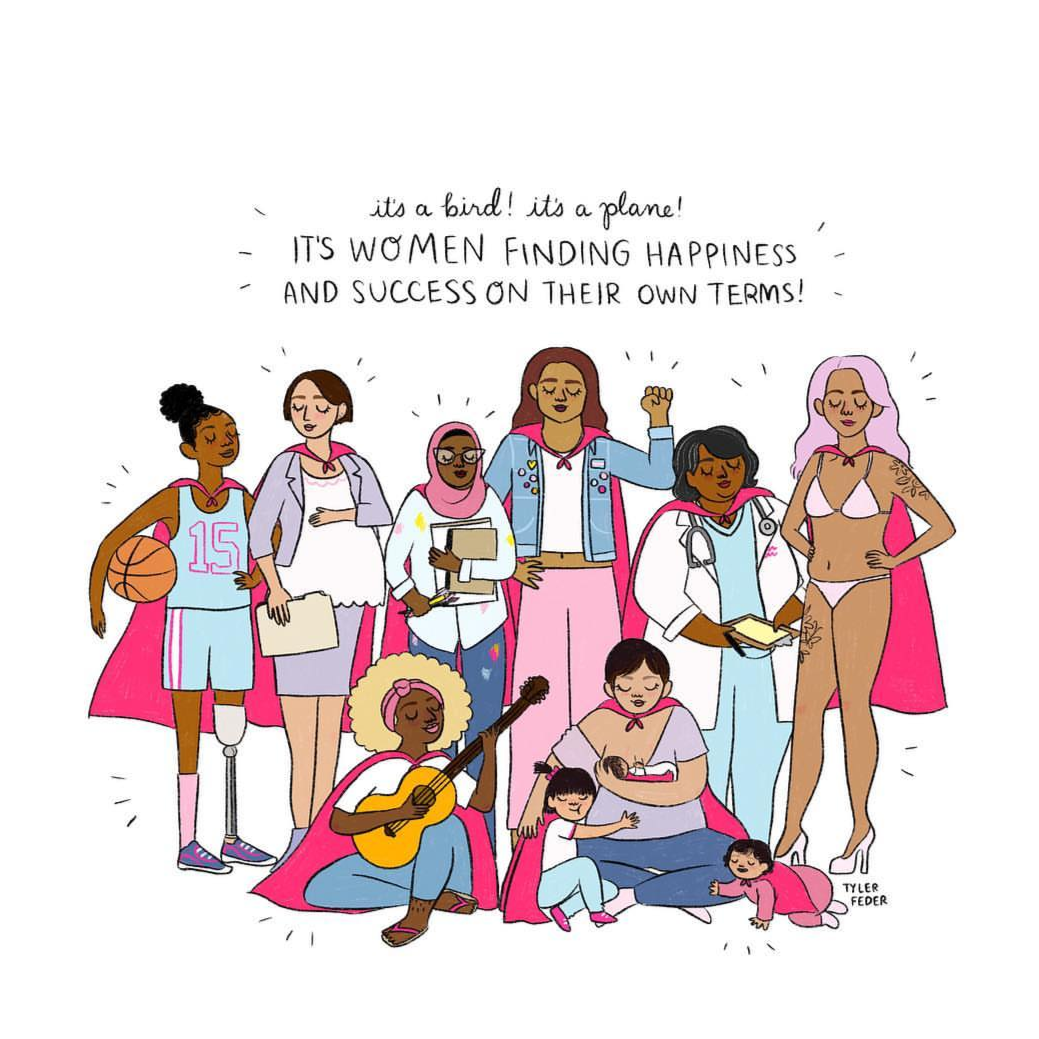 "This illustration by Tyler Feder features women accepting each other's different forms of empowerment, including a breastfeeding mother of 3, a sex worker, a woman dressed modestly with a hijab, and a doctor. The caption reads, ""It's a bird! It's a plane! It's women finding happiness and success on their own terms!"""