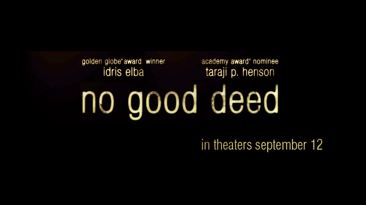 no good deeds