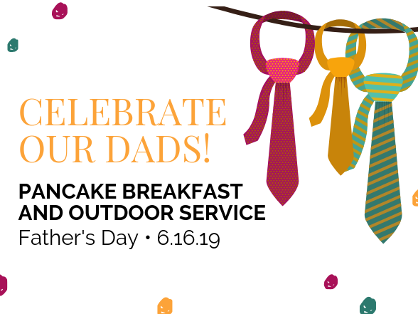 Celebrate our dads! Pancake Breakfast & Outdoor Service - June 16, 2019
