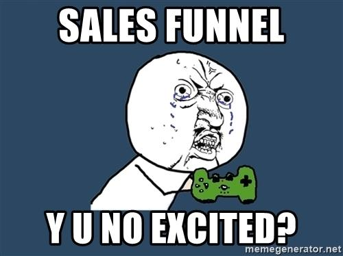 sales-funnel-y-u-no-excited.jpg