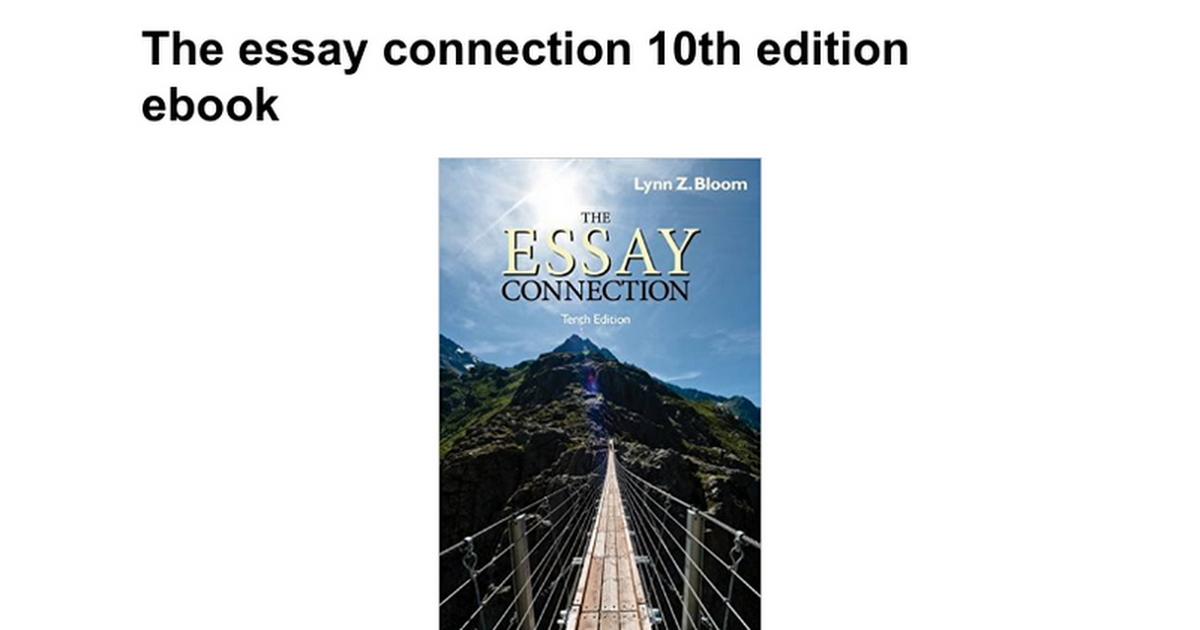 the essay connection 10th edition ebook Read and download the essay connection 10th edition lynn z bloom free ebooks in pdf format - chemistry classifying matter answer key chemistry lab heating and cooling.