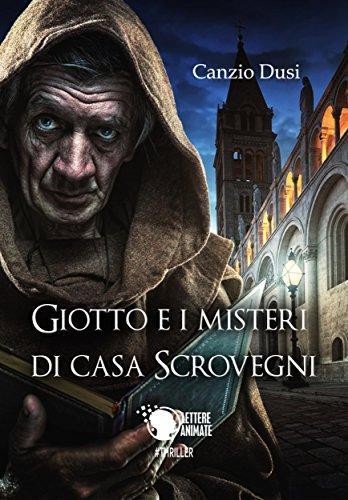 Giotto e i misteri di Casa Scrovegni di [Canzio Dusi]