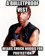 http://preview.images.memegenerator.net/Instance/Preview?imageID=4944&generatorTypeID=&panels=&text0=A%20bulletproof%20vest%20&text1=wears%20Chuck%20Norris%20for%20protection&text2=&text3=