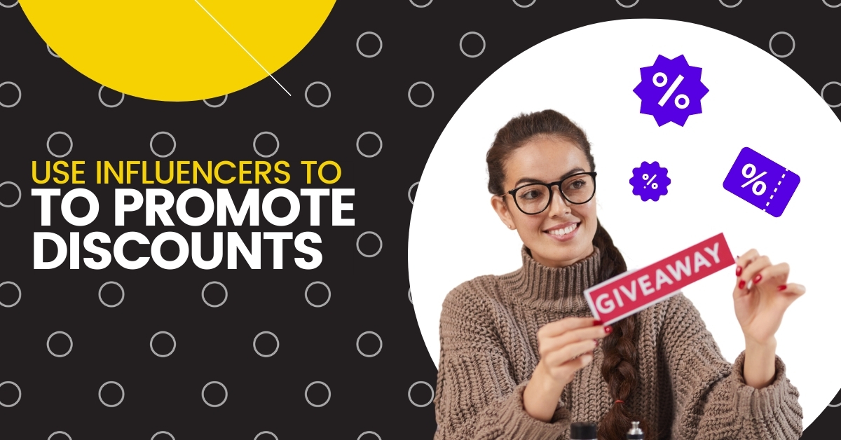 Use Influencers to Promote Discounts
