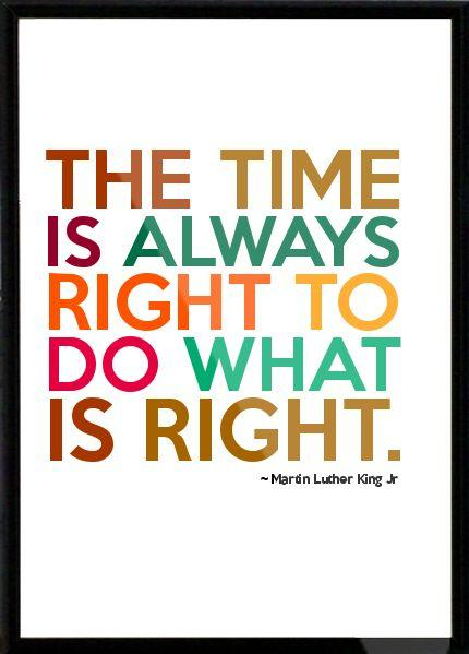 Quote : The time is always right to do what is right. - QuoteSaga