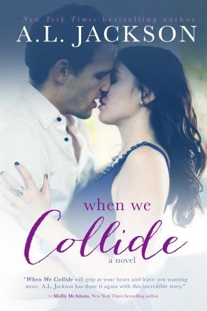 C:\Users\Amy\Desktop\Dropbox\A.L. Jackson Author\Covers\When We Collide\WWCollide ebook-lrg.jpg