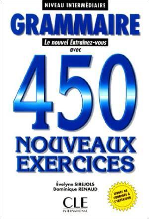 Grammaire 450 Nouveaux Exercices (Le Nouvel Entrainez-Vous): Evelyne Sirejols; Dominique