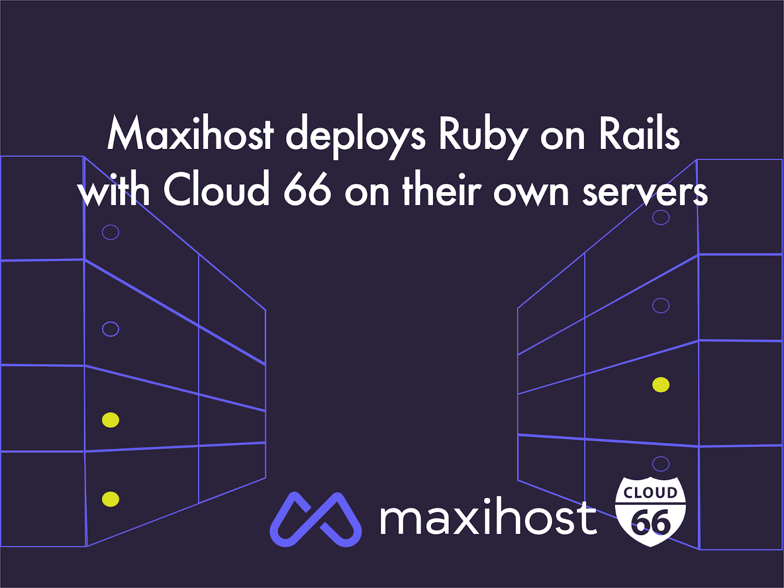 Bare Metal Cloud platform Maxihost deploys Ruby on Rails on their own servers with Cloud 66