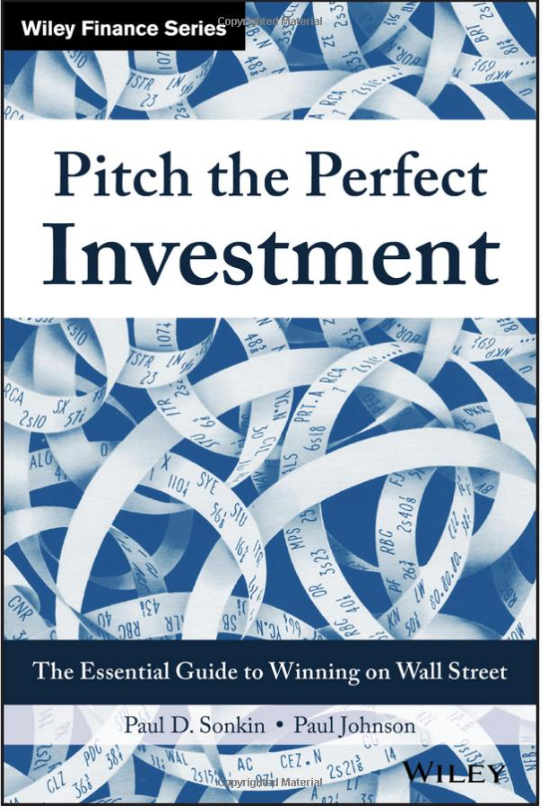 Pitch the Perfect Investment: The Essential Guide to Winning on Wall Street von Paul D. Sonkin & Paul Johnson