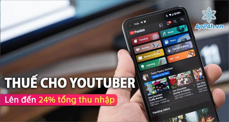 Số tiền Youtuber cần đóng thuế có thể lên đến 24% thu nhập