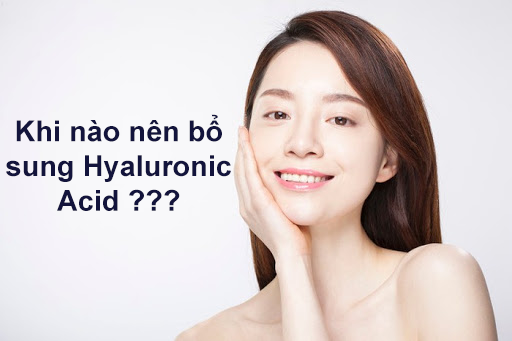 Khi nào nên bổ sung Acid Hyaluronic?