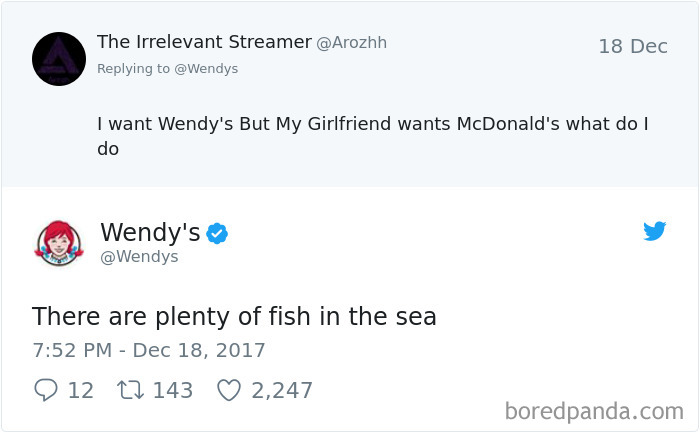"""Twitter user tweets: """"I want Wendy's but my girlfriend wants McDonald's, what do I do?"""". Wendy's tweets back: """"There are plenty of fish in the sea."""""""