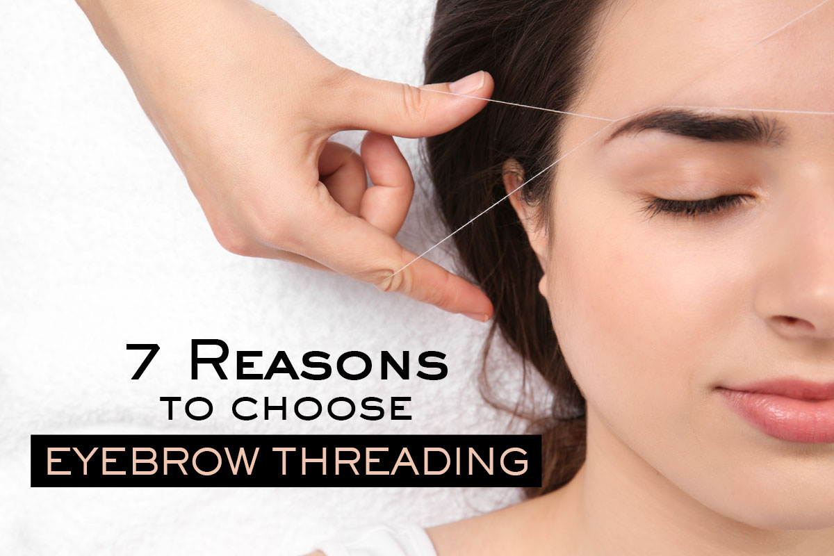 Reasons to Choose Eyebrow Threading