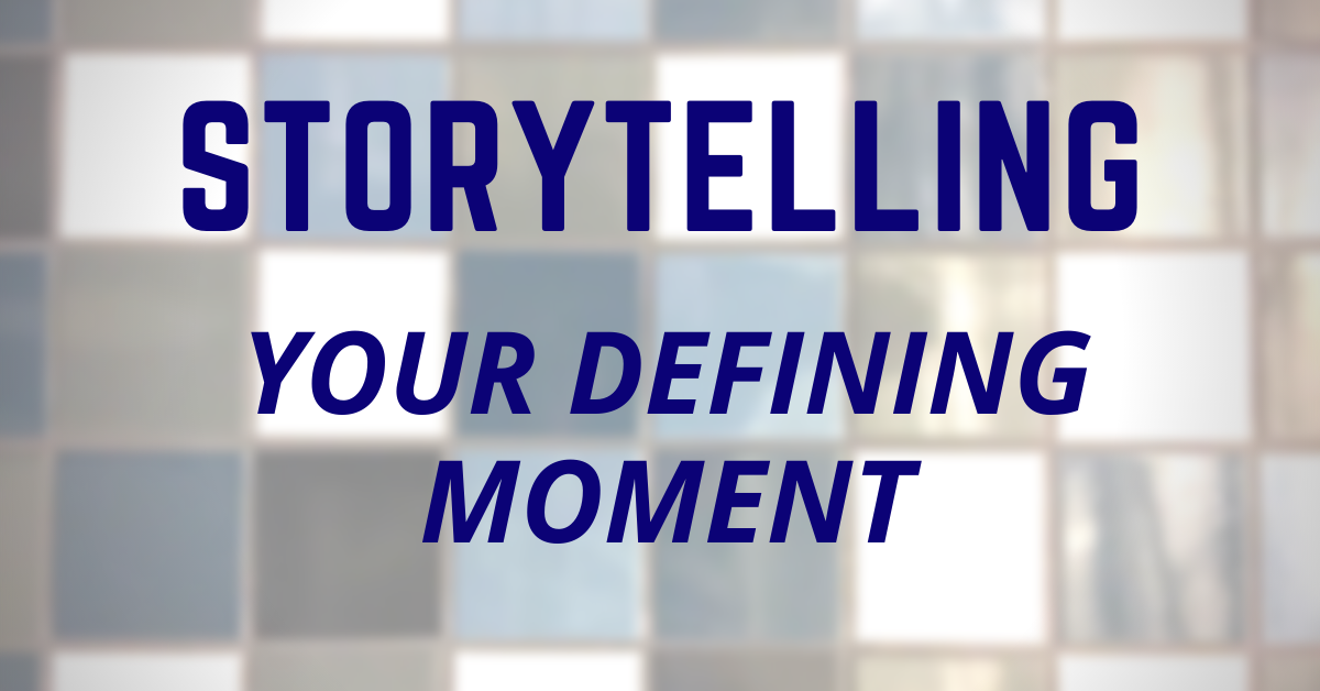 Storytelling - Your Defining Moment