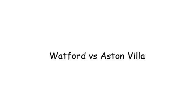 Watford vs Aston Villa