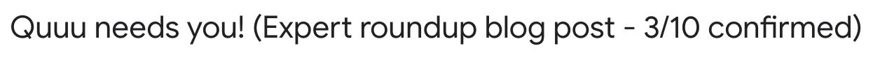 Quuu needs you! (Expert roundup blog post - 3/10 confirmed)