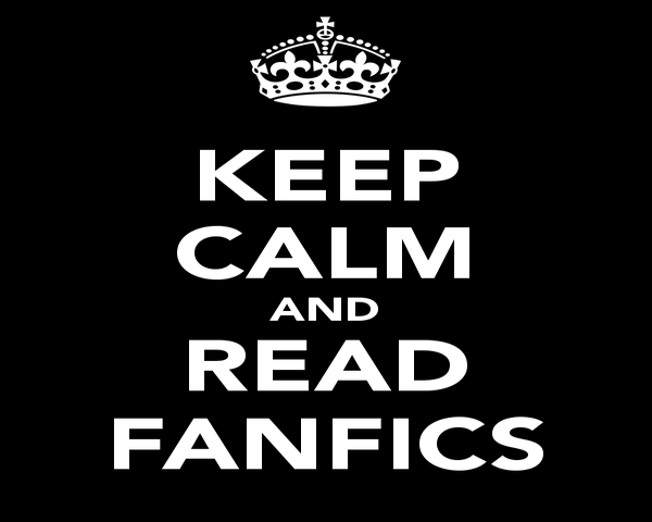 Keep calm read fanfics