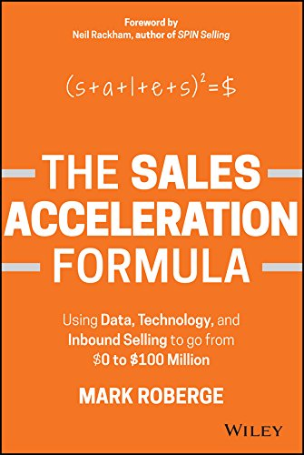 The Sales Acceleration Formula: Using Data, Technology, and Inbound Selling to go from $0 to $100 Million.
