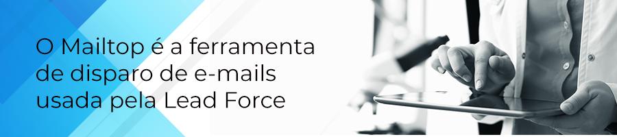 O Mailtop é a ferramenta de disparo de e-mail usada pela Lead Force