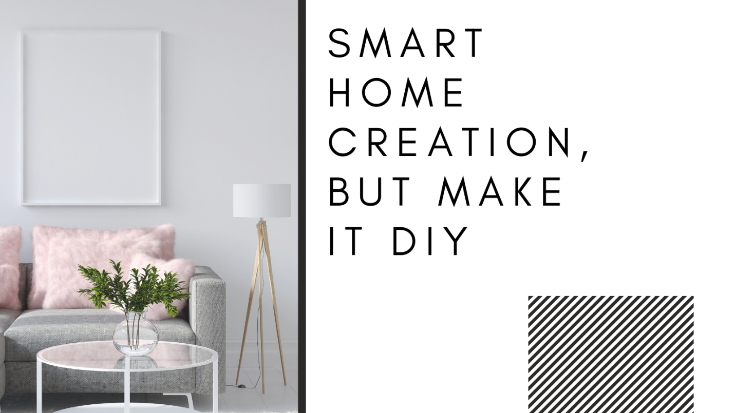 Smart Home Creation, but Make It DIY