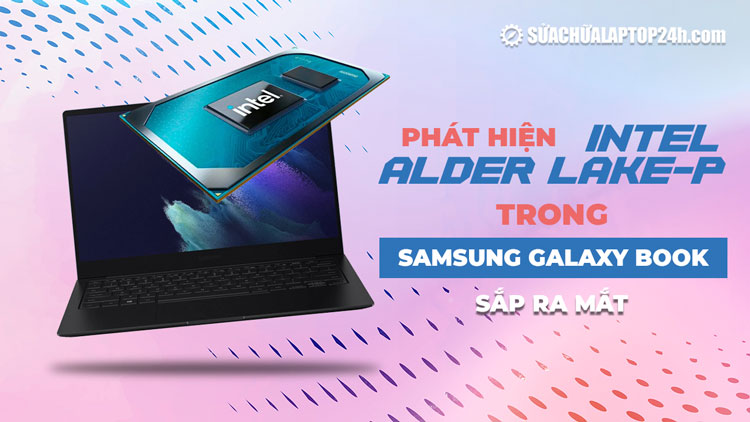 Phát hiện Intel Alder Lake-P trong Samsung Galaxy Book