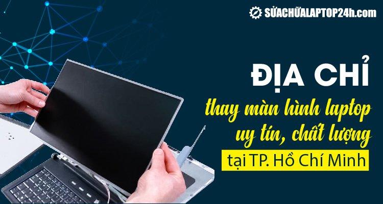 Thay màn hình laptop tại TPHCM lấy ngay