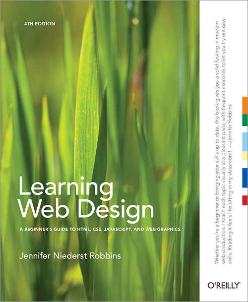 Jenifer Robbins. Learning Web Design: A Beginner's Guide to HTML, CSS, JavaScript, and Web Graphics