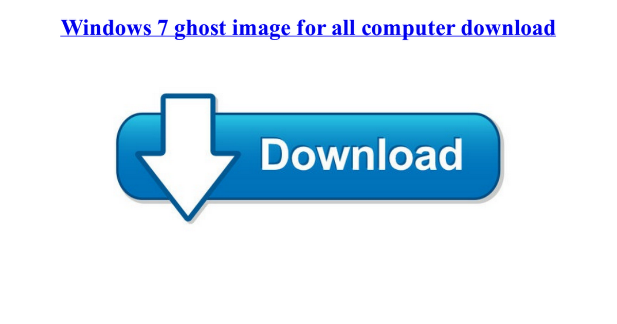 Windows 7 ghost image for all computer download. Pdf google drive.