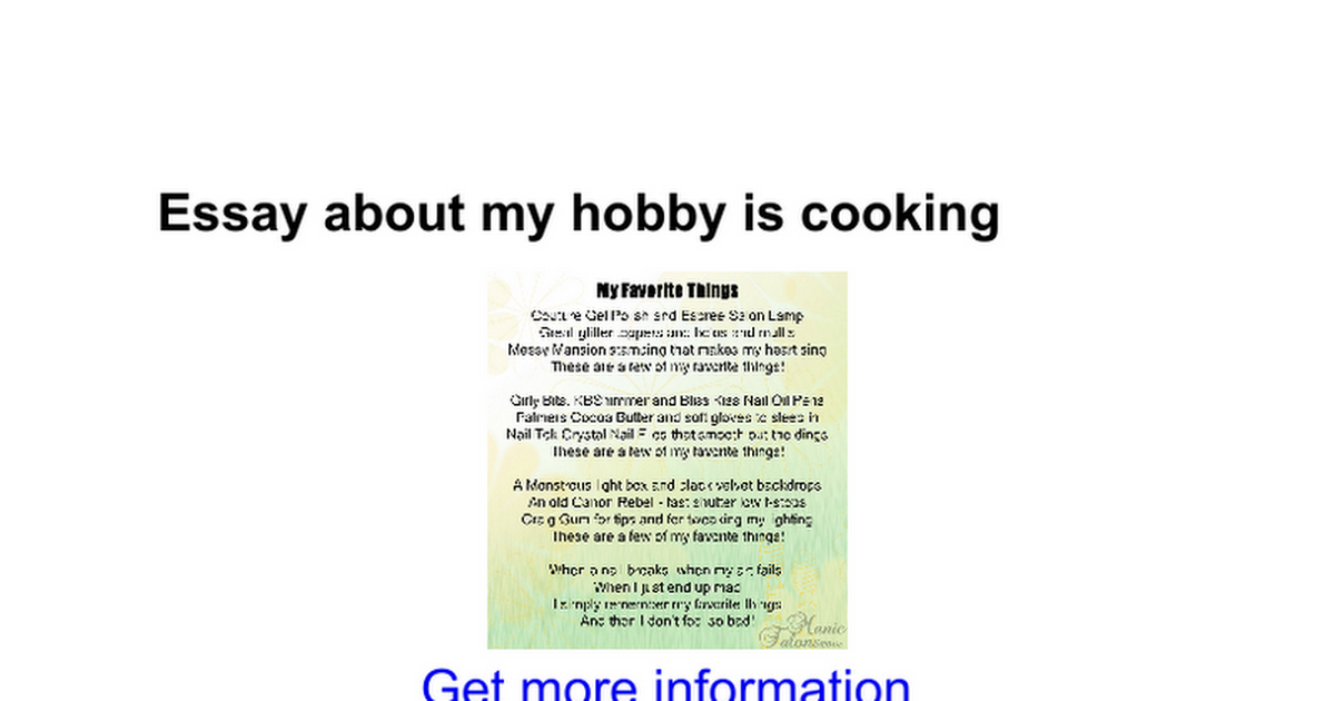 essay about my hobby cooking Introduction: each of us has their own specific like which would turn to be our hobbies in the long run people have many different kinds of hobbies like singing, gardening, painting, cooking, and many more.