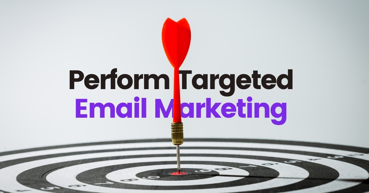 Perform targeted Email Marketing