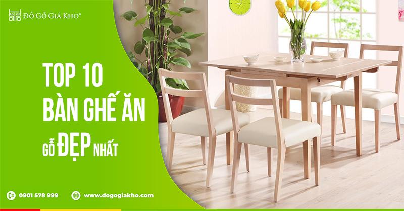 Top 10 bàn ghế ăn gỗ đẹp nhất