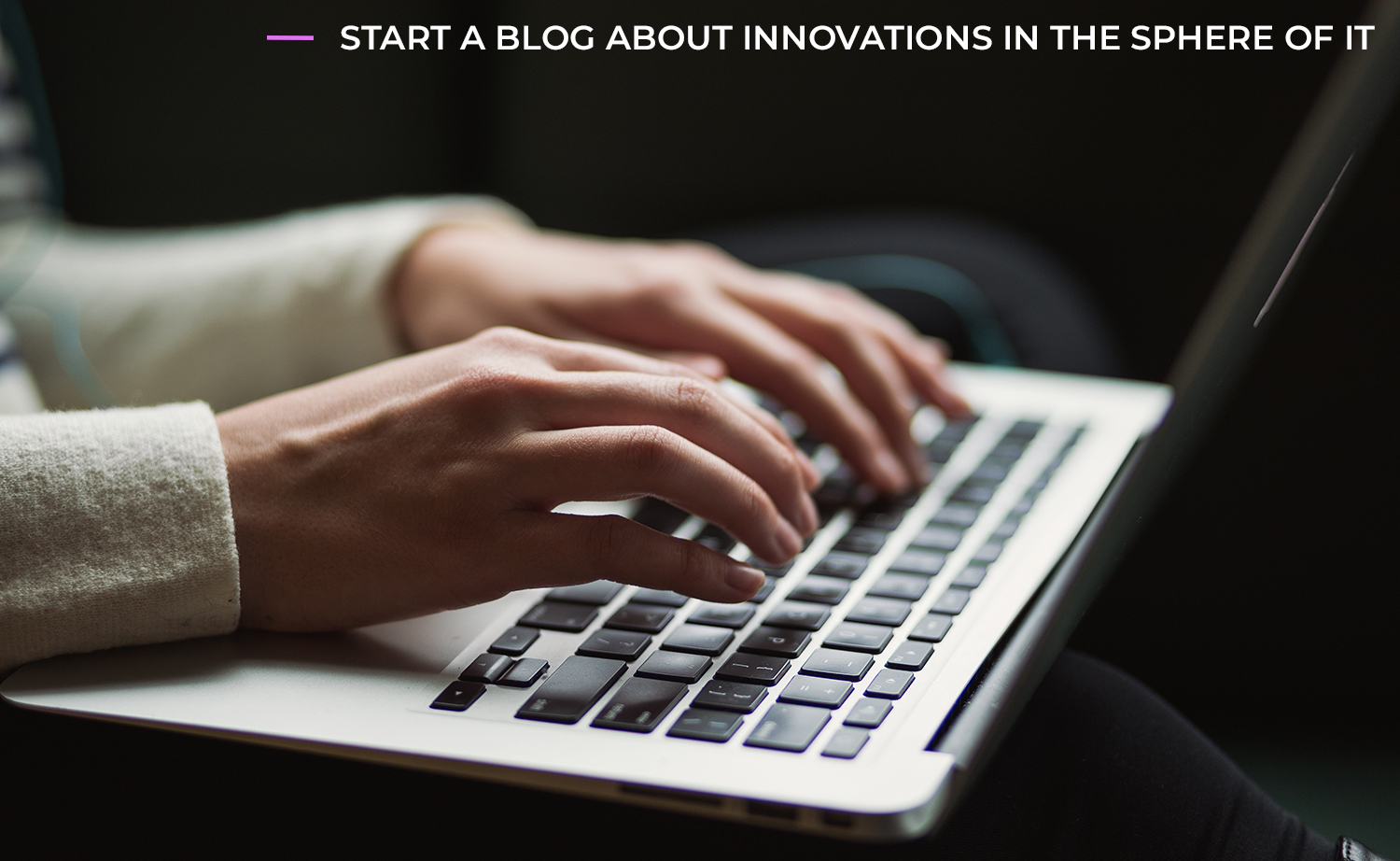 start a blog about innovations in the sphere of it
